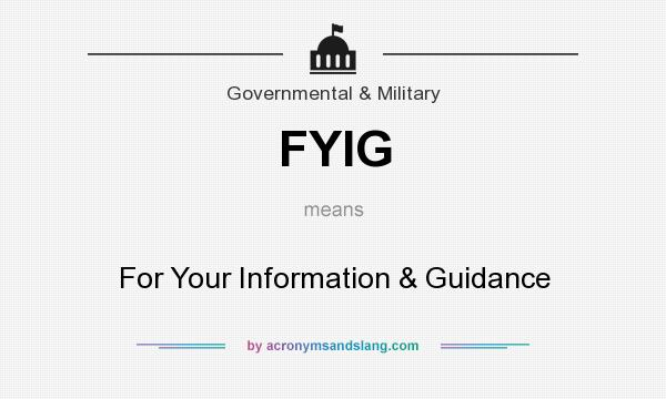 What does FYIG mean? It stands for For Your Information & Guidance