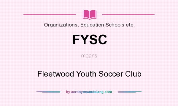 What does FYSC mean? It stands for Fleetwood Youth Soccer Club