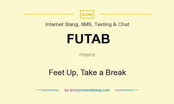 What does FUTAB mean? It stands for Feet Up, Take a Break