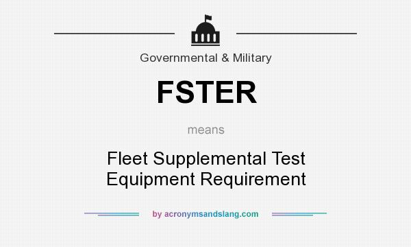 What does FSTER mean? It stands for Fleet Supplemental Test Equipment Requirement