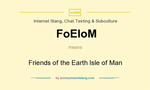 What does FoEIoM mean? It stands for Friends of the Earth Isle of Man