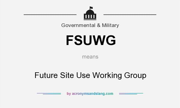 What does FSUWG mean? It stands for Future Site Use Working Group