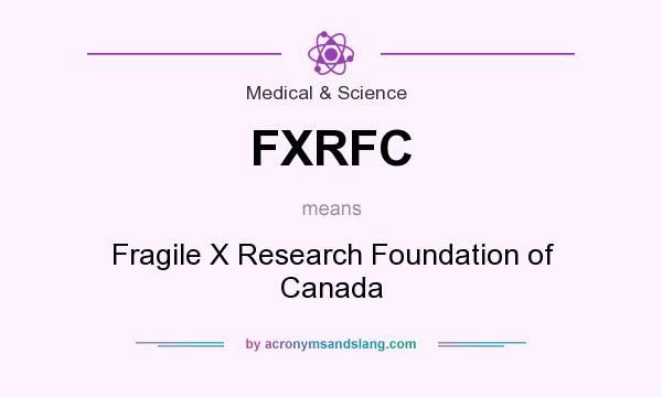 Definition Of FXRFC   FXRFC Stands For Fragile X Research Foundation Of  Canada. By AcronymsAndSlang.com