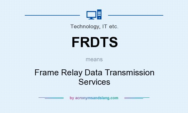 What does FRDTS mean? It stands for Frame Relay Data Transmission Services