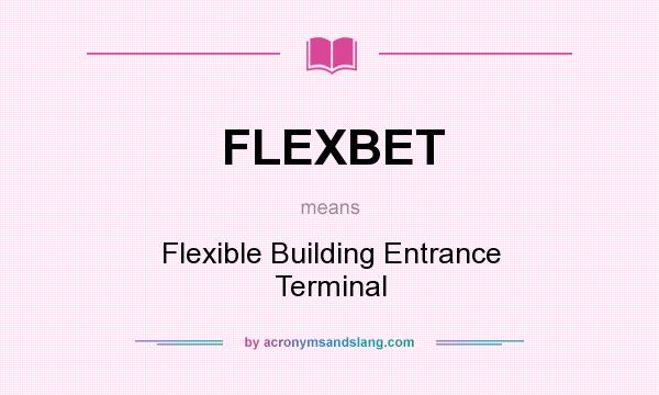 What does FLEXBET mean? It stands for Flexible Building Entrance Terminal