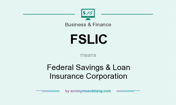 What does FSLIC mean? It stands for Federal Savings & Loan Insurance Corporation