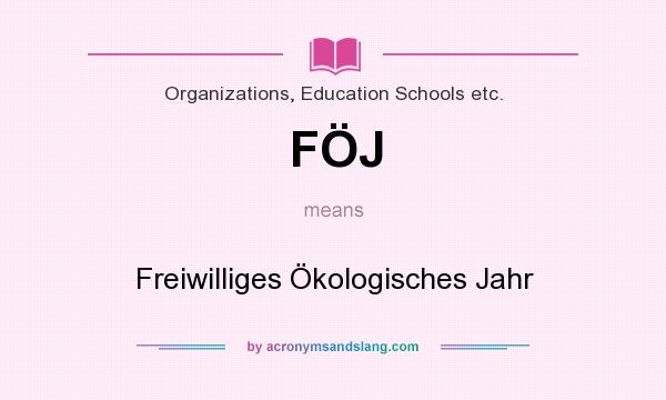 What does FÖJ mean? It stands for Freiwilliges Ökologisches Jahr