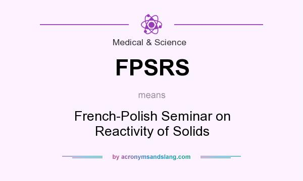 What does FPSRS mean? It stands for French-Polish Seminar on Reactivity of Solids