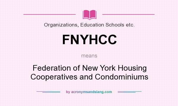 What does FNYHCC mean? It stands for Federation of New York Housing Cooperatives and Condominiums