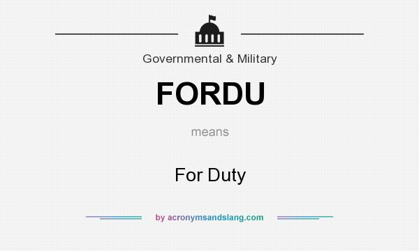 What does FORDU mean? It stands for For Duty