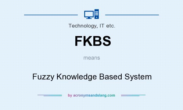 What does FKBS mean? It stands for Fuzzy Knowledge Based System
