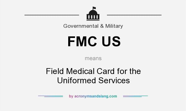What does FMC US mean? It stands for Field Medical Card for the Uniformed Services