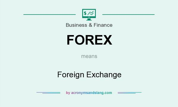 What does FOREX mean? It stands for Foreign Exchange