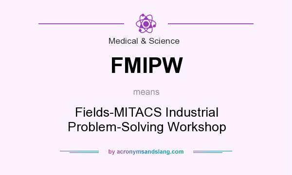 What does FMIPW mean? It stands for Fields-MITACS Industrial Problem-Solving Workshop