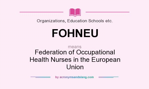 What does FOHNEU mean? It stands for Federation of Occupational Health Nurses in the European Union