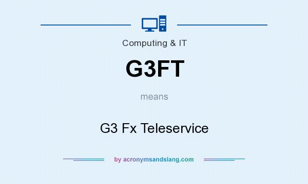 What does G3FT mean? It stands for G3 Fx Teleservice