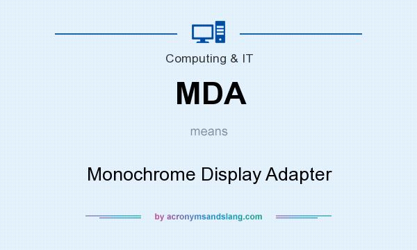 What does MDA mean? It stands for Monochrome Display Adapter