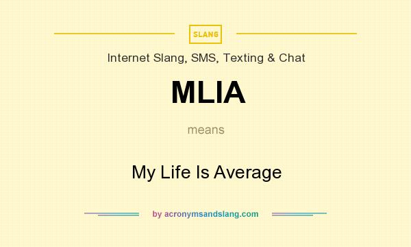 What does MLIA mean? It stands for My Life Is Average