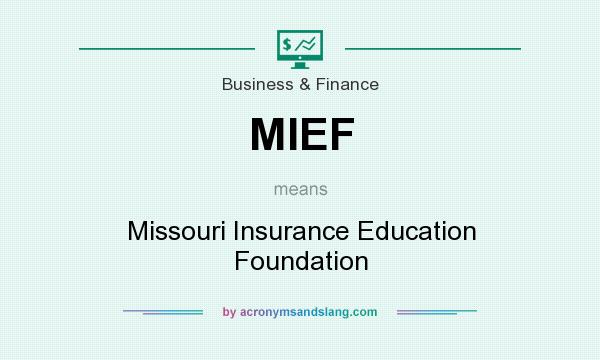 What does MIEF mean? It stands for Missouri Insurance Education Foundation