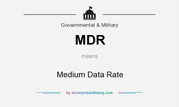 What does MDR mean? It stands for Medium Data Rate