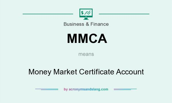 What does MMCA mean? It stands for Money Market Certificate Account