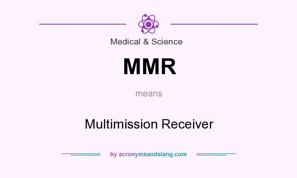 What does MMR mean? It stands for Multimission Receiver