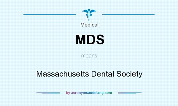 What does MDS mean? It stands for Massachusetts Dental Society