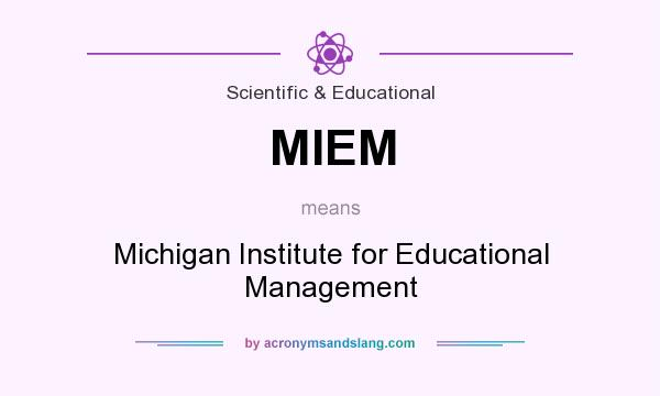 What does MIEM mean? It stands for Michigan Institute for Educational Management