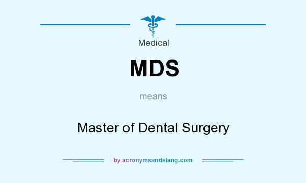 What does MDS mean? It stands for Master of Dental Surgery