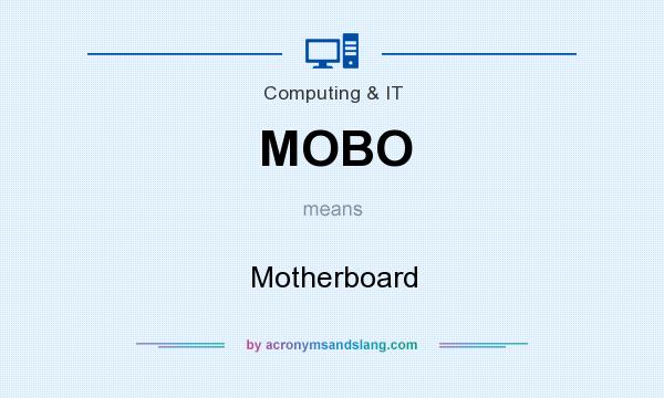 What does MOBO mean? It stands for Motherboard