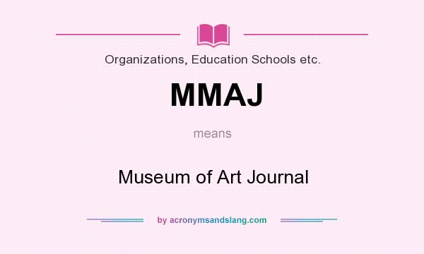 What does MMAJ mean? It stands for Museum of Art Journal