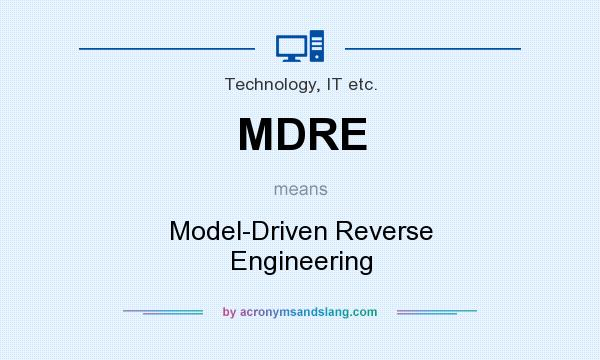 What does MDRE mean? It stands for Model-Driven Reverse Engineering