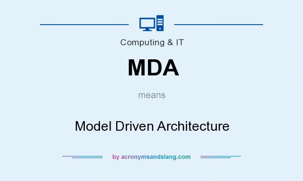 What does MDA mean? It stands for Model Driven Architecture