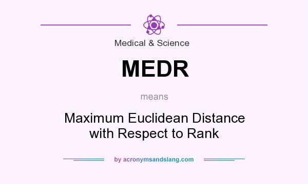 What does MEDR mean? It stands for Maximum Euclidean Distance with Respect to Rank
