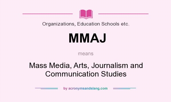 What does MMAJ mean? It stands for Mass Media, Arts, Journalism and Communication Studies