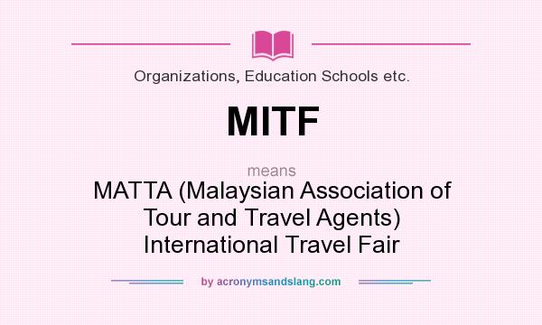 What does MITF mean? It stands for MATTA (Malaysian Association of Tour and Travel Agents) International Travel Fair
