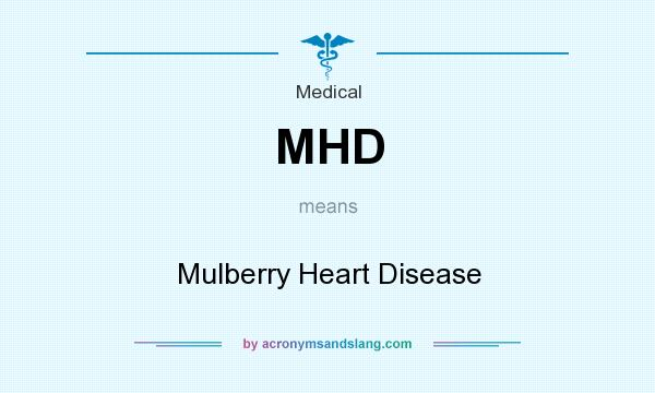 What does MHD mean? It stands for Mulberry Heart Disease