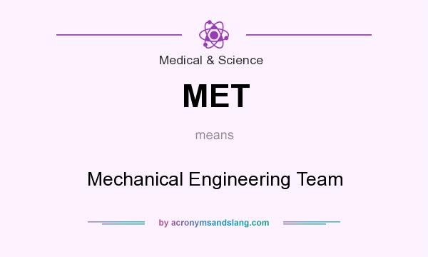 What does MET mean? It stands for Mechanical Engineering Team