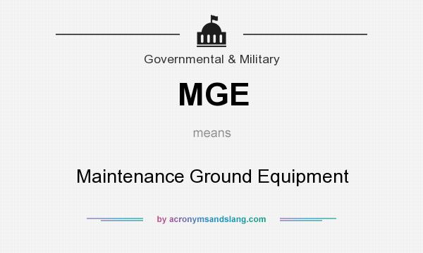 What does MGE mean? It stands for Maintenance Ground Equipment