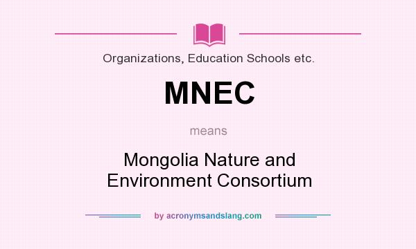 What does MNEC mean? It stands for Mongolia Nature and Environment Consortium