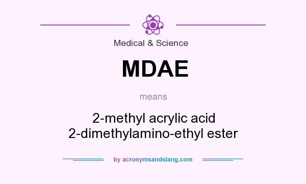 What does MDAE mean? It stands for 2-methyl acrylic acid 2-dimethylamino-ethyl ester