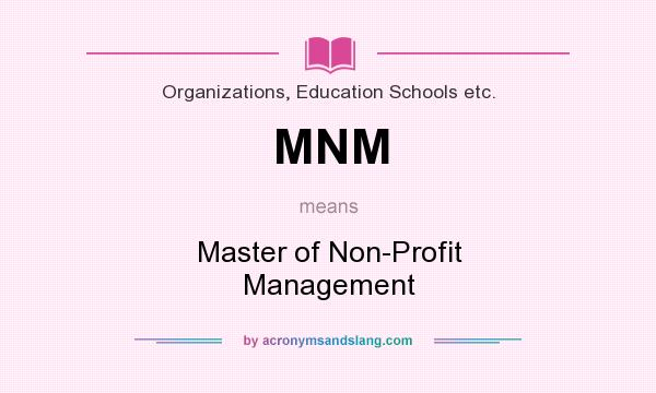 What does MNM mean? It stands for Master of Non-Profit Management