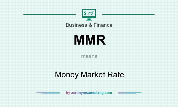 What does MMR mean? It stands for Money Market Rate