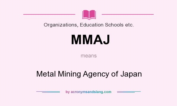 What does MMAJ mean? It stands for Metal Mining Agency of Japan