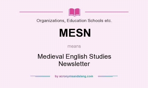 What does MESN mean? It stands for Medieval English Studies Newsletter