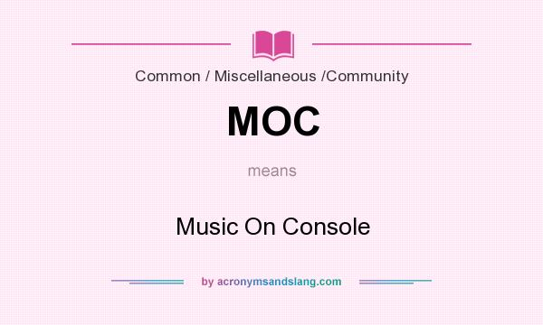 What does MOC mean? It stands for Music On Console