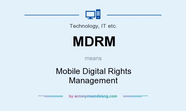 What does MDRM mean? It stands for Mobile Digital Rights Management