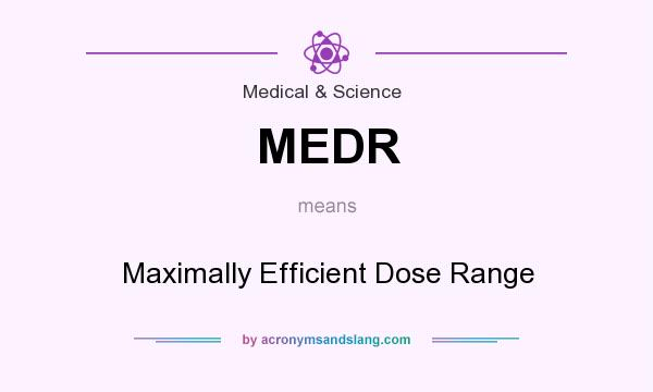 What does MEDR mean? It stands for Maximally Efficient Dose Range