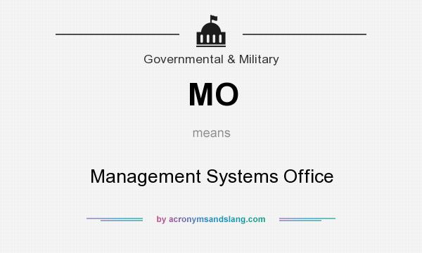 What does MO mean? It stands for Management Systems Office