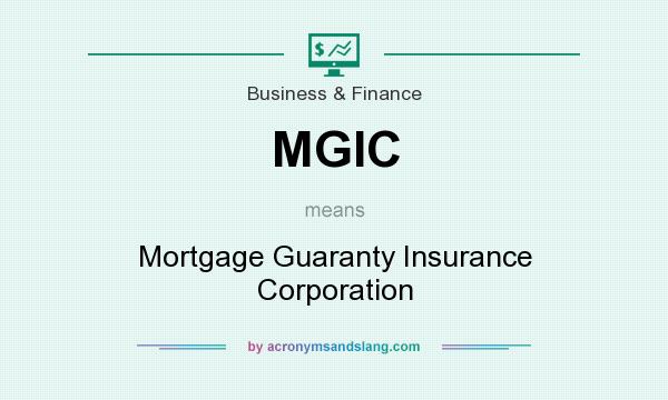 What does MGIC mean? It stands for Mortgage Guaranty Insurance Corporation